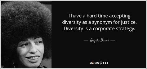 Angela Davis quote: I have a hard time accepting diversity